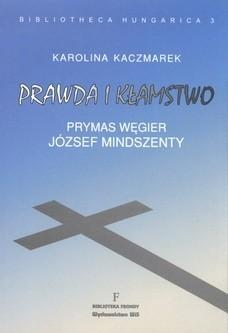 Okładka książki Prawda i kłamstwo. Prymas Węgier József Mindszenty