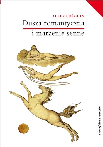 Okładka książki Dusza romantyczna i marzenie senne. Esej o romantyzmie niemieckim i poezji francuskiej