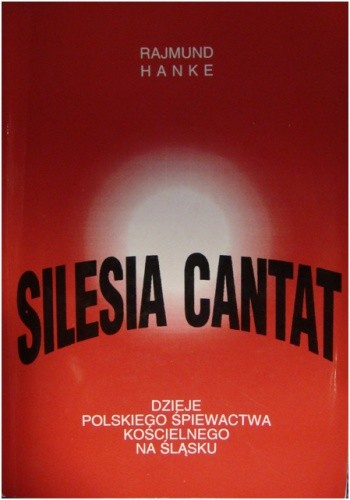 Okładka książki Silesia cantat: dzieje polskiego śpiewactwa kościelnego na Śląsku