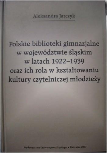 Okładka książki Polskie biblioteki gimnazjalne w województwie śląskim w latach 1922-1939 oraz ich rola w kształtowaniu kultury czytelniczej młodzieży