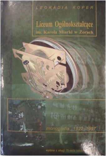 Okładka książki Liceum Ogólnokształcące im. Karola Miarki w Żorach 1922-1997. Praca monograficzna wydana z okazji 75 rocznicy założenia szkoły