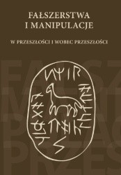 Okładka książki Fałszerstwa i manipulacje w przeszłości i wobec przeszłości
