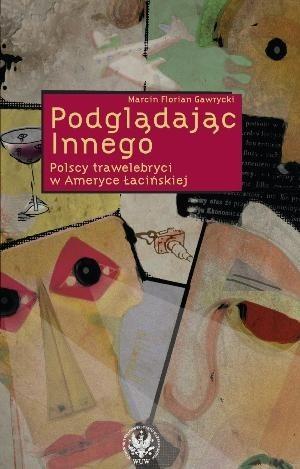 Okładka książki Podglądając Innego. Polscy trawelebryci w Ameryce Łacińskiej