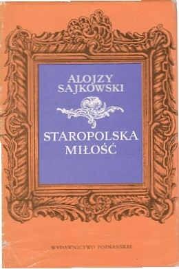 Okładka książki Staropolska miłość z dawnych listów i pamiętników