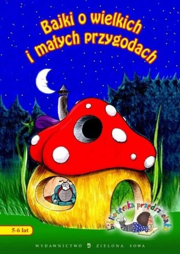 Okładka książki Bajki o wielkich i małych przygodach