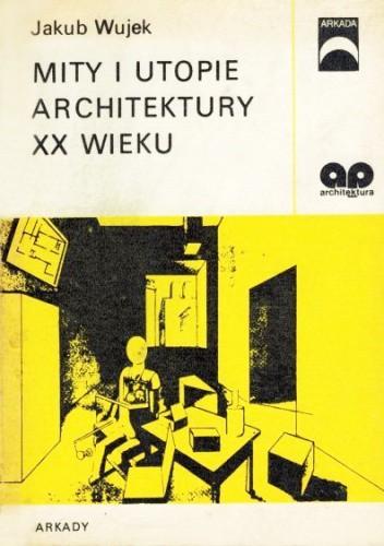 Okładka książki Mity i utopie architektury XX wieku
