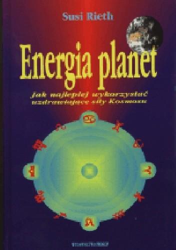 Okładka książki Energia Planet. Jak najlepiej wykorzystać uzdrawiające siły Kosmosu?