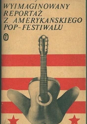 Okładka książki Wyimaginowany reportaż z amerykańskiego pop-festiwalu