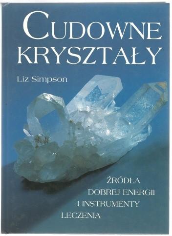 Okładka książki Cudowne kryształy. Źródła dobrej energii i instrumenty leczenia