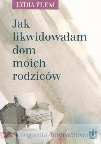 Okładka książki Jak likwidowałam dom moich rodziców