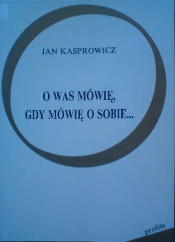 Okładka książki O Was mówię, gdy mówię o sobie...