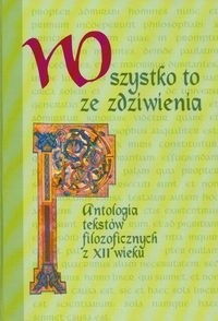 Okładka książki Wszystko to ze zdziwienia Antologia tekstów filozoficznych z XII wieku