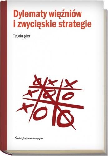Okładka książki Dylematy więźniów i zwycięskie strategie. Teoria gier