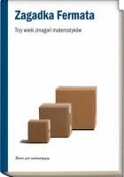 Zagadka Fermata. Trzy wieki bezskutecznych zmagań matematyków.