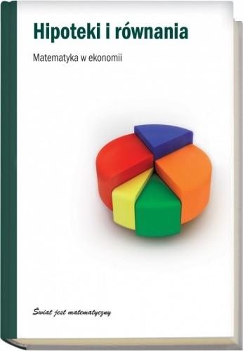 Okładka książki Hipoteki i równania. Matematyka w ekonomii