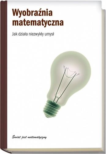 Okładka książki Wyobraźnia matematyczna. Jak działa niezwykły umysł