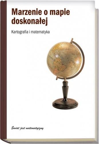 Okładka książki Marzenie o mapie doskonałej. Kartografia i matematyka
