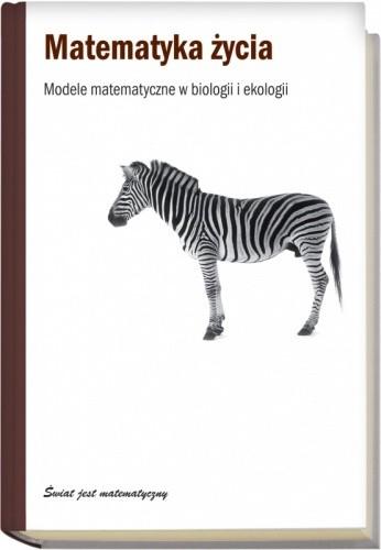 Okładka książki Matematyka życia. Modele matematyczne w biologii i ekologii