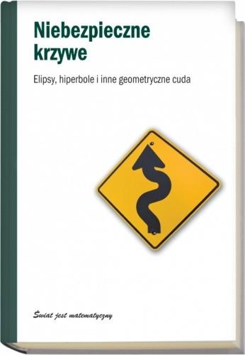Okładka książki Niebezpieczne krzywe. Elipsy, hiperbole i inne geometryczne cuda