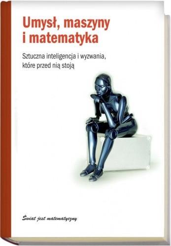 Okładka książki Umysł, maszyny i matematyka. Sztuczna inteligencja i wyzwania, które przed nią stoją