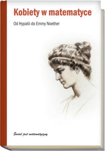 Okładka książki Kobiety w matematyce. Od Hypatii do Emmy Noether
