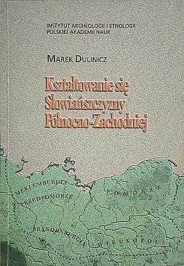 Okładka książki Kształtowanie się Słowiańszczyzny Północno-Zachodniej. Studium archeologiczne