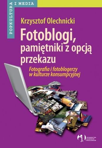 Okładka książki Fotoblogi, pamiętniki z opcją przekazu. Fotografia i fotoblogerzy w kulturze konsumpcyjnej