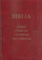 Biblia. Księgi Starego I Nowego Testamentu