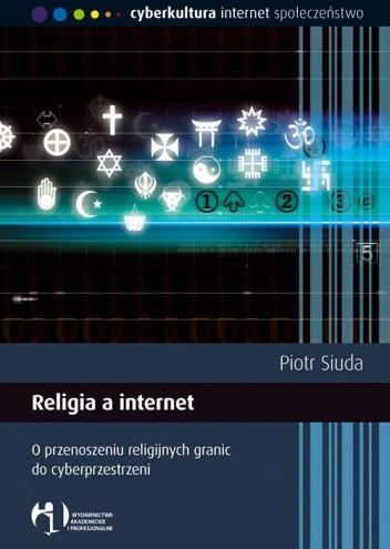 Okładka książki Religia a internet. O przenoszeniu religijnych granic do cyberprzestrzeni