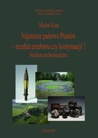 Okładka książki Najstarsze państwo Piastów - rezultat przełomu czy kontynuacji? Studium archeologiczne