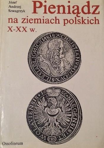 Okładka książki Pieniądz na ziemiach polskich X-XX w.