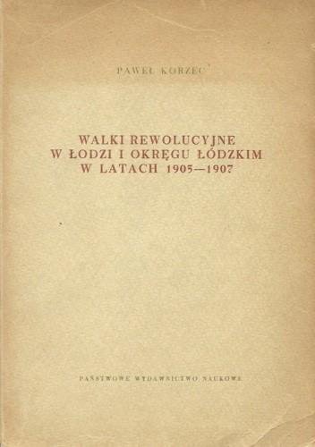 Okładka książki Walki rewolucyjne w Łodzi i okręgu łodzkim w latach 1905-1907