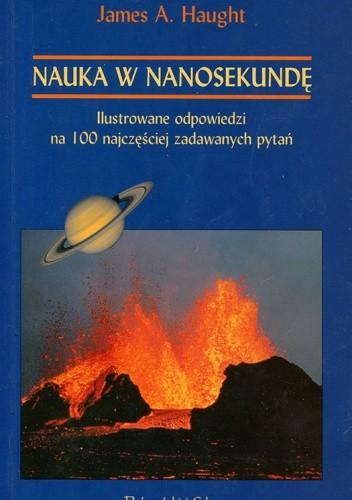 Okładka książki Nauka w nanosekundę. Ilustrowane odpowiedzi na 100 najczęściej zadawanych pytań