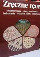 Zręczne ręce. Szydełkowanie, roboty na drutach, haftowanie, wiązanie siatek, makrama