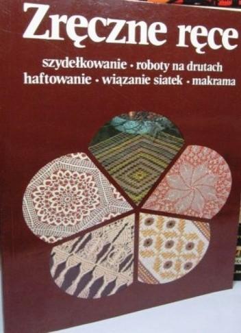 Okładka książki Zręczne ręce. Szydełkowanie, roboty na drutach, haftowanie, wiązanie siatek, makrama