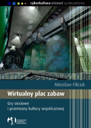 Okładka książki Wirtualny plac zabaw. Gry sieciowe i przemiany kultury współczesnej