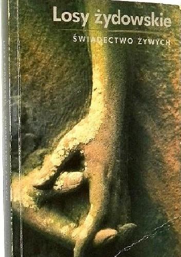 Okładka książki Losy Żydowskie. Świadectwo żywych