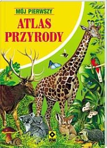 Okładka książki Mój Pierwszy Atlas Przyrody