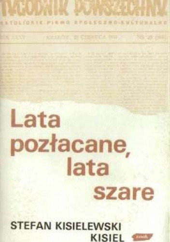 Okładka książki Lata pozłacane, lata szare. Wybór felietonów z lat 1945-1987