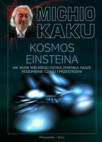 Okładka książki Kosmos Einsteina. Jak wizja wielkiego fizyka zmieniła nasze rozumienie czasu i przestrzeni