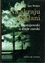 Okładka książki Na skraju otchłani. Dostojewski a dwór carski