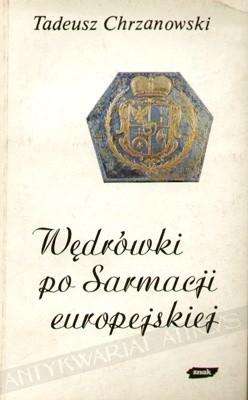 Okładka książki Wędrówki po Sarmacji europejskiej: eseje o sztuce i kulturze staropolskiej