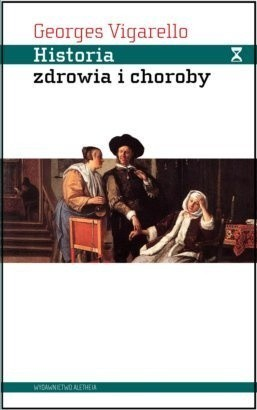 Okładka książki Historia zdrowia i choroby. Praktyki sanitarne od średniowiecza do współczesności