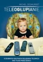 Teleogłupianie. O zgubnych skutkach oglądania telewizji (nie tylko przez dzieci)