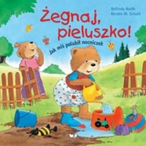 Okładka książki Żegnaj pieluszko! Jak miś polubił nocniczek