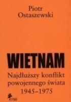 Wietnam. Najdłuższy konflikt powojennego świata 1945-1975.