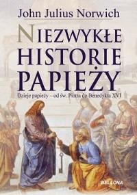 Okładka książki Niezwykłe historie papieży. Dzieje papieży od św. Piotra do Benedykta XVI