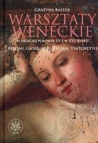 Okładka książki Warsztaty weneckie w drugiej połowie XV i w XVI wieku. Bellini, Giorgione, Tycjan, Tintoretto.