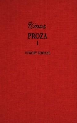 Okładka książki Proza, cz. 1 - Utwory zebrane, tom I