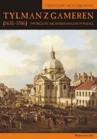 Okładka książki Tylman z Gameren (1632-1706). Twórczość architektoniczna w Polsce